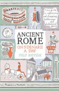 Philip Matyszak - Ancient Rome on five denarii a day.