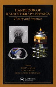 Philip Mayles et Alain Nahum - Handbook of Radiotherapy Physics - Theory and Practice.