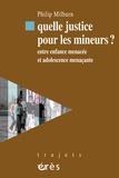 Philip Milburn - Quelle justice pour les mineurs ? - Entre enfance menacée et adolescence menaçante.