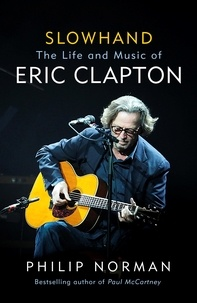 Philip Norman - Slowhand - The Life and Music of Eric Clapton.