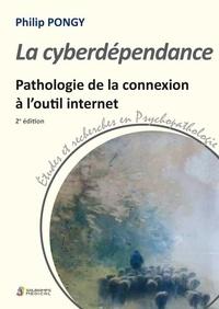 Philip Pongy - La cyberdépendance - Pathologie de la connexion à l'outil internet.