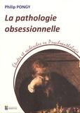 Philip Pongy - La pathologie obsessionnelle.