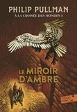 Philip Pullman - A la croisée des mondes Tome 3 : Le Miroir d'ambre.
