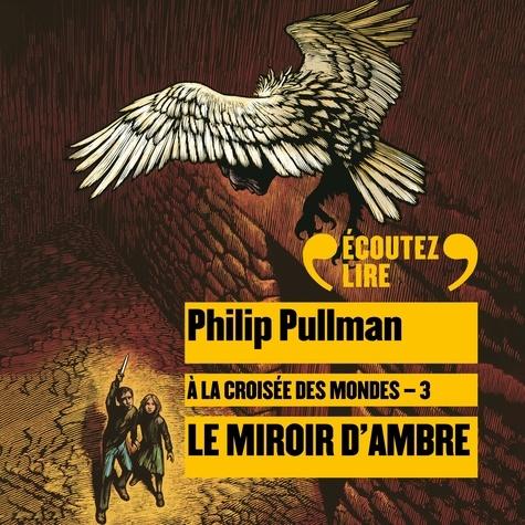 Philip Pullman et François-Eric Gendron - À la croisée des mondes (Tome 3) - Le miroir d'ambre.