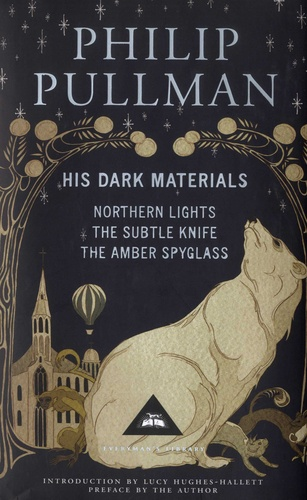 Philip Pullman - His Dark Materials  : Northern Lights ; The Subtle Knife ; The Amber Spyglass.