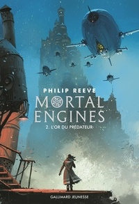 Philip Reeve - Mortal Engines Tome 2 : L'Or du prédateur.