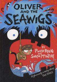 Philip Reeve et Sarah McIntyre - Oliver and the Seawigs.