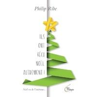Philip Ribe - Ils ont vécu Noël autrement.