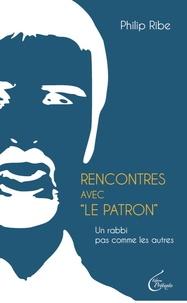 """Philip Ribe - Rencontres avec """"le Patron"""" - Un rabbi pas comme les autres."""