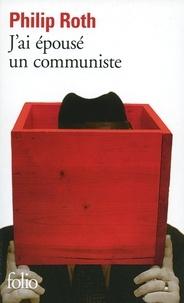Philip Roth - J'ai épousé un communiste.