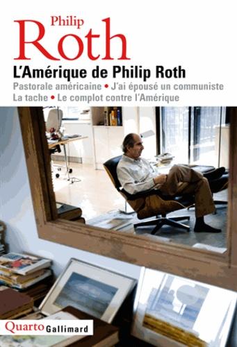 Philip Roth - L'Amérique de Philip Roth - Pastorale américaine ; J'ai épousé un communiste ; La tache ; Le complot contre l'Amérique.