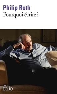 Philip Roth - Pourquoi écrire? - Du côté de Portnoy ; Parlons travail ; Explications.