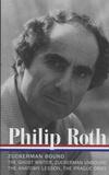 Philip Roth - Zuckerman Bound: A Trilogy and Epilogue 1979-1985 - The Ghost Writer ; Zuckerman Unbound ; The Anatomy Lesson ; The Prague Orgy.