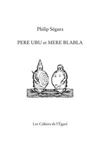 Philip Segura - Père Ubu et Mère Blabla.