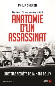 Philip Shenon - Anatomie d'un assassinat - Dallas, 22 novembre 1963 - L'histoire secrète de la mort de JFK.
