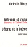 Philip Sidney - Astrophil et Stella, L'Amoureux de l'Etoile et l'Etoile & Défense de la Poésie.