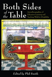 Philip Smith - Both Sides of the Table - Autoethnographies of Educators Learning and Teaching With/In [Dis]ability.