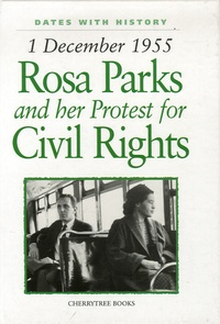 Philip Steele - 1 December 1955, Rosa Parks and her Protest for Civil Rights.