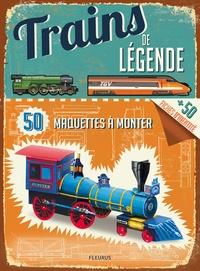 Philip Steele - Trains de légende - 50 maquettes à monter, 50 fiches d'identité.