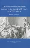 Philip Stewart - L'invention du sentiment : roman et économie affective au XVIIIe siècle.