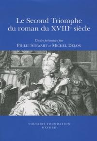 Philip Stewart et Michel Delon - Le second triomphe du roman du XVIIIe siècle.