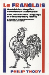 Philip Thody - Le Franglais, forbidden English forbidden American - A study in Loan Words and National Identity.