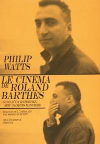 Philip Watts - Le cinéma de Roland Barthes - Suivi d'un entretien avec Jacques Rancière.