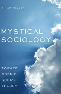 Philip Wexler - Mystical Sociology - Toward Cosmic Social Theory.