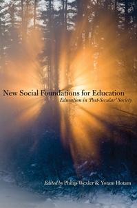 Philip Wexler et Yotam Hotam - New Social Foundations for Education - Education in 'Post Secular' Society.