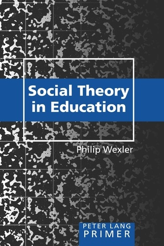 Philip Wexler - Social Theory in Education Primer - Primer.