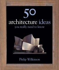 Philip Wilkinson - 50 Architecture Ideas You Really Need to Know.