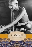 Philip Wilkinson - Gandhi - Le revendicateur pacifique.