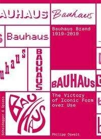 Philipp Oswalt - The Bauhaus brand - 1919-2019, The victory of iconic form over use.