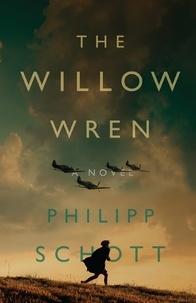 Philipp Schott - The Willow Wren - A Novel.