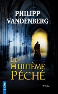 Philipp Vandenberg - Le huitième péché.