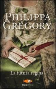 Philippa Gregory - La futura regina.