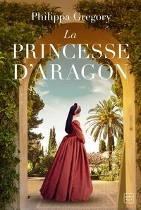 Philippa Gregory - La Princesse d'Aragon.