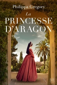 Philippa Gregory - La Princesse d'Aragon.