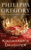 Philippa Gregory - The Kingmaker's Daughter.