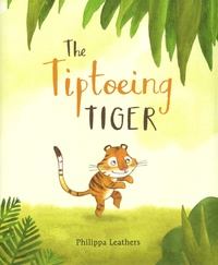 Philippa Leathers - The Tiptoeing Tiger.