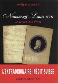 Philippe-A Boiry - Naundorff - Louis XVII. - Le secret des Etats.