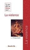 Philippe Abadie et Bénédicte Draillard - Ce que dit la Bible sur...  : Ce que dit la Bible sur la violence - Comprendre la parole biblique.