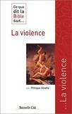 Philippe Abadie - Ce que la Bible dit sur... la violence.