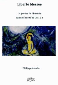Philippe Abadie - Liberté blessée - La genèse de l'humain dans les récits de Gn 1 à 4.