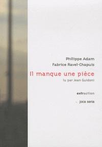 Philippe Adam et Fabrice Ravel-Chapuis - Il manque une pièce. 1 CD audio