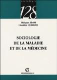 Philippe Adam et Claudine Herzlich - Sociologie de la maladie et de la médecine.