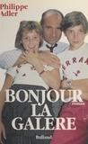 Philippe Adler - Bonjour la galère !.