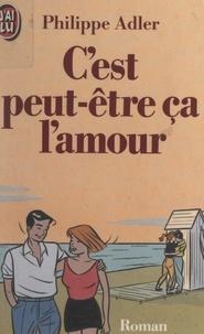 Philippe Adler - C'est peut-être ça l'amour.