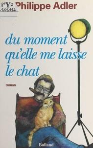 Philippe Adler - Du moment qu'elle me laisse le chat.