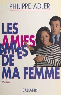 Philippe Adler - Les amies de ma femme.